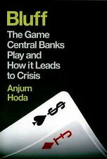 Bluff: The Game Central Banks Play and How It Leads to Crisis by Anjum Hoda PBK