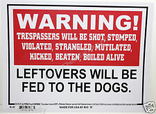 "WARNING KEEP OUT SIGN 9""X12"" NO TRESPASSING WILL BE SHOT LEFTOVERS FED TO DOGS"