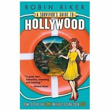A Survivor's Guide to Hollywood : How to Play the Game... Without Losing Your...