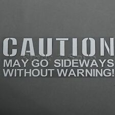 White CAUTION MAY GO SIDEWAYS WITHOUT WARNING Car JDM Drift Window Decal Sticker