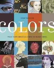 Colors: What They Mean and How to Make Them Varichon, Anne
