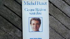CE QUE RÉGION VEUT DIRE / MICHEL PEZET / DÉDICACE  / 1986