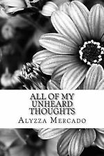 All of My Unheard Thoughts : A Compilation of Poems and Short Stories by...