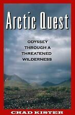 Arctic Quest: Odyessy Through a Threatened Wilderness, Kister, Chad, Good Book