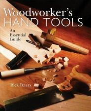 Woodworker's Hand Tools : An Essential Guide by Rick Peters (2001, Paperback)