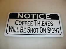 COFFEE THIEVES WILL BE SHOT ON SIGHT Sign 4 Texas Road House Bar Beer Pool Hall