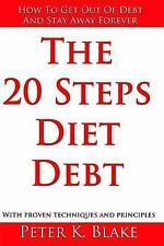 The 20 Steps Diet Debt: How to Get Out of Debt and Stay Away Forever by Peter...