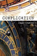 Complication: A Novel, Adamson, Isaac, Good Condition, Book