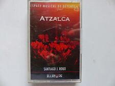 k7 SANTIAGO J. ROUX Atzalca Espace musical de détente 55944 4