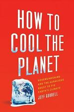 Jeff Goodell - How To Cool The Planet (2013) - Brand New - Trade Cloth (HB)