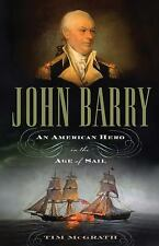 John Barry: An American Hero in the Age of Sail by McGrath, Tim