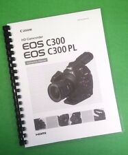 COLOR PRINTED Canon Camcorder EOS C300 C300 PL Manual User Guide 196 Pages.