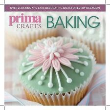 Prima Crafts Baking: Over 25 Baking and Cake Decorating Ideas for Every Occasion