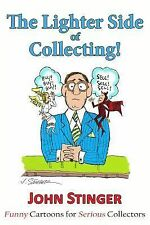 The Lighter Side of Collecting : Funny Cartoons for Serious Collectors by...