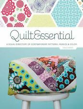 Quilt Essential: A Visual Directory of Contemporary Patterns, Fabrics, and Color