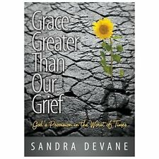 Grace Greater Than Our Grief : God's Provision in the Worst of Times by...