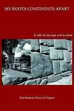 My Roots Continents Apart : A tale of courage and Survival by Elsa de Wagner...