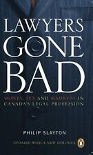 Lawyers Gone Bad: MONEY SEX AND MADNESS IN CANADA'S LEGAL PROFESSION