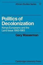 Politics of Decolonization : Kenya Europeans and the Land Issue, 1960-1965 17...