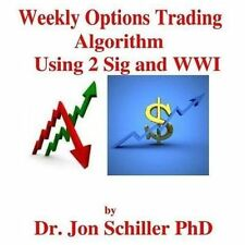 Weekly Options Trading Algorithm Using 2 Sig and WWI by Jon Schiller (2013,...