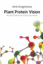 Plant Protein Vision : Rice Bran Protein, Pea Protein, Soy Protein by Henk...