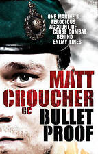 BULLET PROOF by MATT CROUCHER GC (Royal Marine - 40 Commando - Afghanistan)