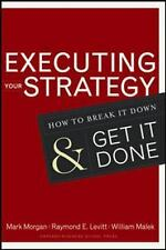 Executing Your Strategy: How to Break It Down and Get It Done Mark Morgan, Raym