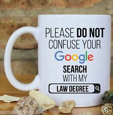 Do not confuse Google search with my Law Degree coffee mug Home Decor EDH