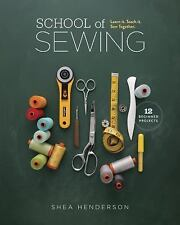 School of Sewing : Learn It, Teach It, Sew Together by Shea Henderson (2014,...