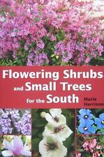 Flowering Shrubs and Small Trees for the South by Marie Harrison (2009,...