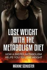 Lose Weight with the Metabolism Diet : How a Faster Metabolism Helps You to...