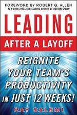 Leading after a Layoff : Reignite Your Team's Productivity in Just 12 Weeks!...
