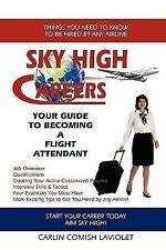 Sky High Careers : Your Guide to Becoming a Flight Attendant by Carlin Comish...