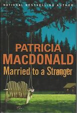MARRIED TO A STRANGER by Patricia MacDonald ~ 2005 HC DJ