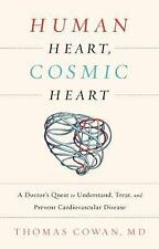 Human Heart, Cosmic Heart : A Doctor's Quest to Understand, Heal, and Prevent...