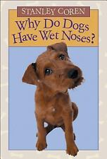 Why Do Dogs Have Wet Noses? Coren, Stanley Hardcover