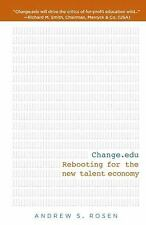 Change.edu: Rebooting for the New Talent Economy by Andrew S Rosen
