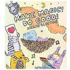 Make Magic! Do Good! by Dallas Clayton (2012, Hardcover)