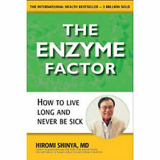 The Enzyme Factor: How to Live Long and Never be Sick by Hiromi Shinya...