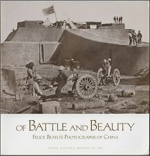 Of Battle and Beauty: Felice Beato's Photographs of China by D Harris (1999) 1ST