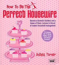 How To Be The Perfect Housewife: Lessons in the art..., Turner, Anthea Paperback