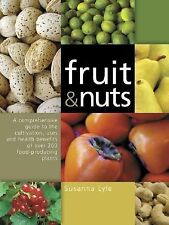Fruit and Nuts: A Comprehensive Guide to the Cultivation, Uses and Health Benefi