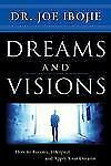 Dreams and Visions : How to Receive, Interpret and Apply Your Dreams by Joe...