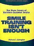 Smile Training Isn't Enough: The Three Secrets of Excellent Customer Service PS