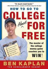 How to Go to College Almost for Free: The Secrets of Winning Scholarship Mone...