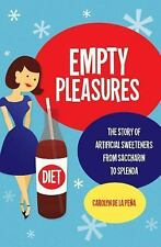 Empty Pleasures : The Story of Artificial Sweeteners from Saccharin to...