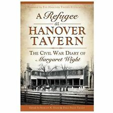 A Refugee at Hanover Tavern : The Civil War Diary of Margaret Wight by The...