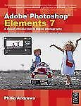 Adobe Photoshop Elements 7: A Visual Introduction to Digital Photography, Andrew