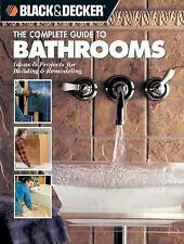 The Complete Guide to Bathrooms: Ideas & Projects for Building & Remodeling (Bla