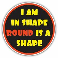 """I Am In Shape Round Fitness CrossFit Funny Car Bumper Vinyl Sticker Decal 5""""X5"""""""